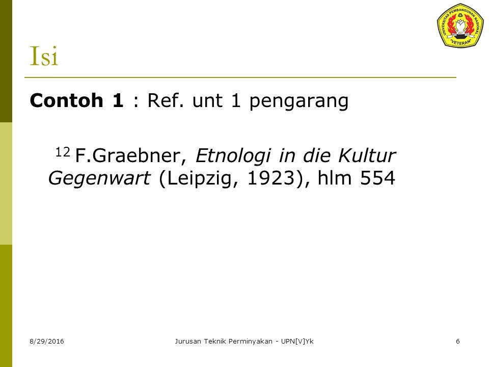 8/29/2016Jurusan Teknik Perminyakan - UPN[V]Yk6 Isi Contoh 1 : Ref. unt 1 pengarang 12 F.Graebner, Etnologi in die Kultur Gegenwart (Leipzig, 1923), h