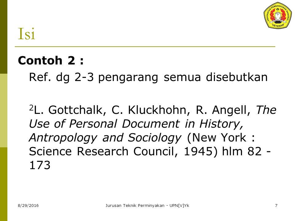 8/29/2016Jurusan Teknik Perminyakan - UPN[V]Yk7 Isi Contoh 2 : Ref. dg 2-3 pengarang semua disebutkan 2 L. Gottchalk, C. Kluckhohn, R. Angell, The Use