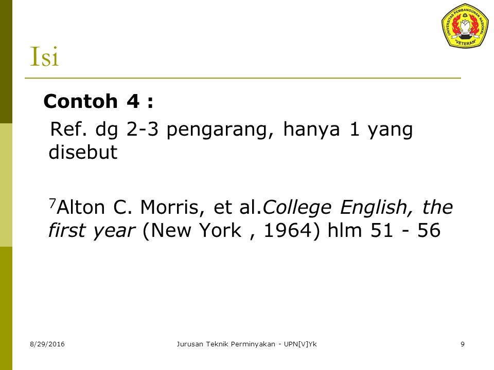 8/29/2016Jurusan Teknik Perminyakan - UPN[V]Yk9 Isi Contoh 4 : Ref. dg 2-3 pengarang, hanya 1 yang disebut 7 Alton C. Morris, et al.College English, t