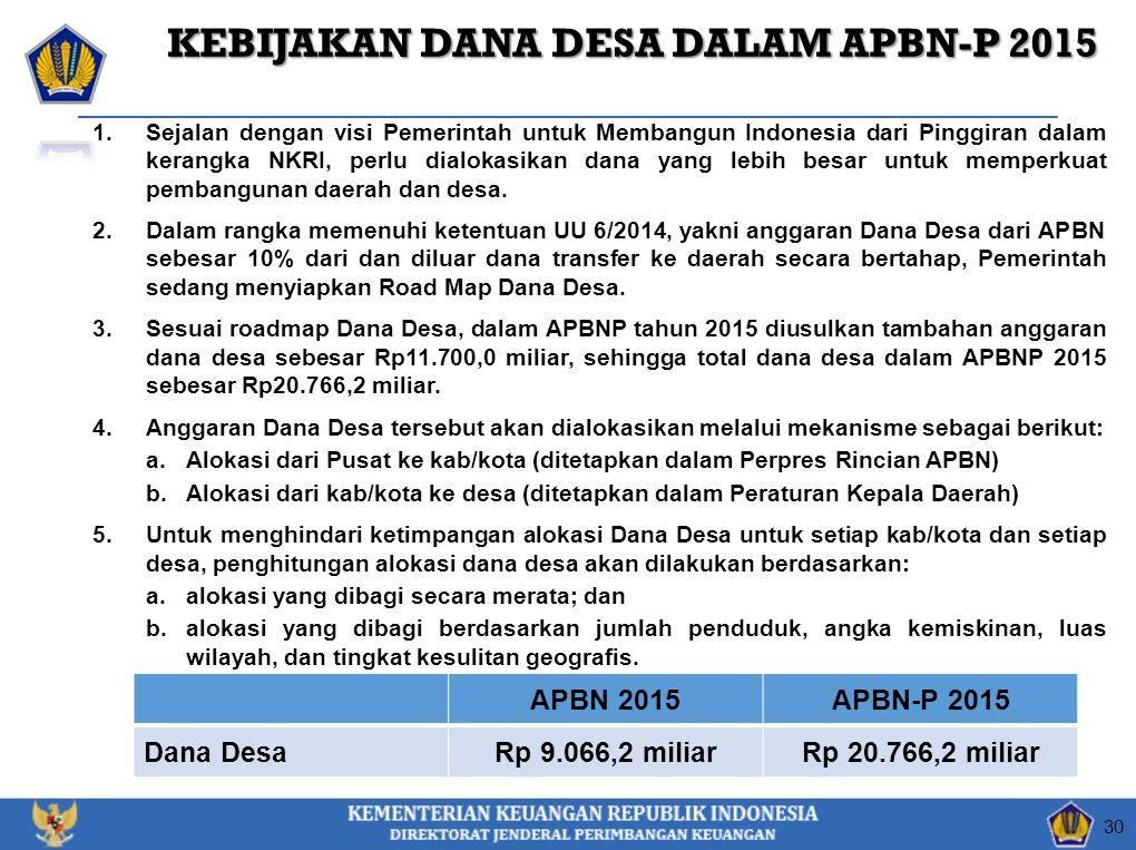 1.Sejalan dengan visi Pemerintah untuk Membangun Indonesia dari Pinggiran dalam kerangka NKRI, perlu dialokasikan dana yang lebih besar untuk memperkuat pembangunan daerah dan desa.