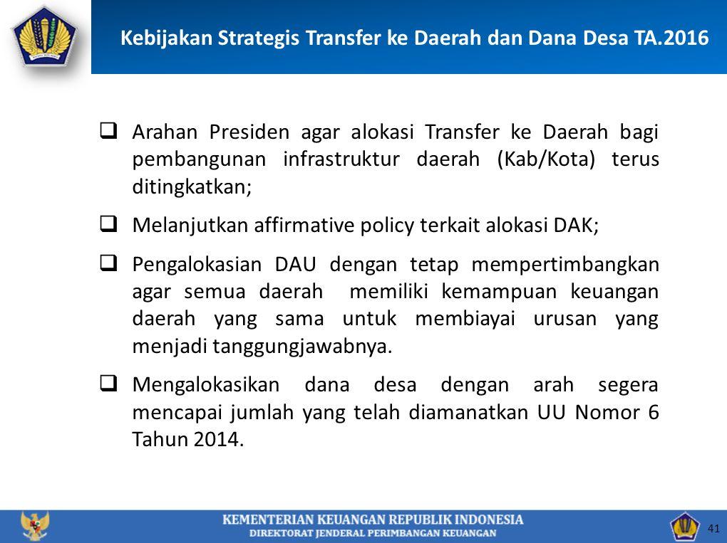 Kebijakan Strategis Transfer ke Daerah dan Dana Desa TA.2016  Arahan Presiden agar alokasi Transfer ke Daerah bagi pembangunan infrastruktur daerah (