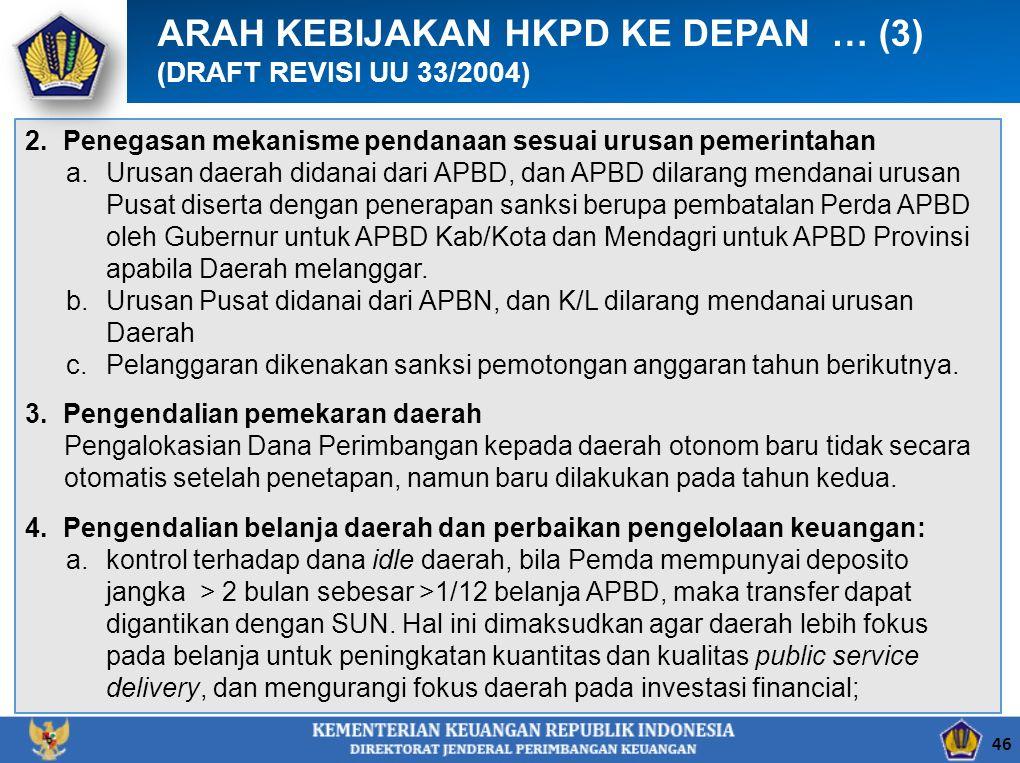2.Penegasan mekanisme pendanaan sesuai urusan pemerintahan a.Urusan daerah didanai dari APBD, dan APBD dilarang mendanai urusan Pusat diserta dengan penerapan sanksi berupa pembatalan Perda APBD oleh Gubernur untuk APBD Kab/Kota dan Mendagri untuk APBD Provinsi apabila Daerah melanggar.