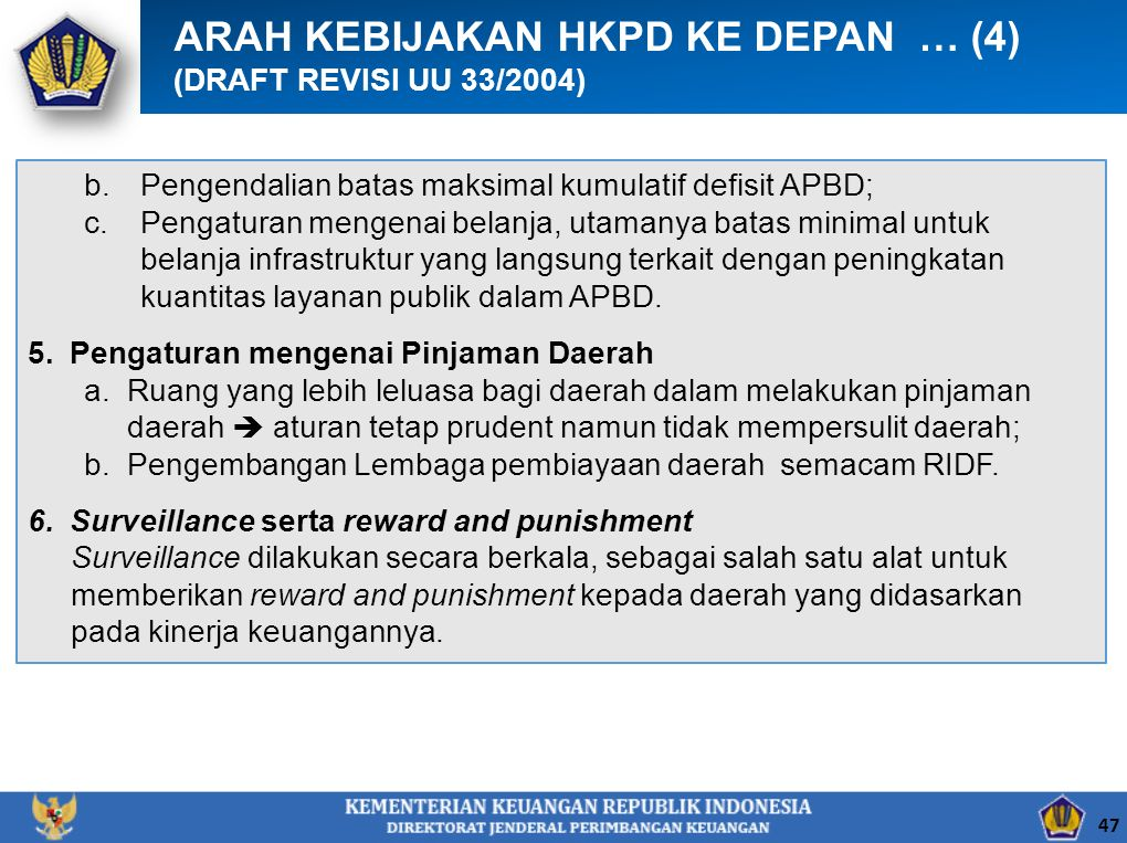 b.Pengendalian batas maksimal kumulatif defisit APBD; c.Pengaturan mengenai belanja, utamanya batas minimal untuk belanja infrastruktur yang langsung