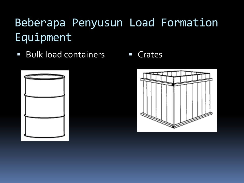  Bulk load containers  Crates Beberapa Penyusun Load Formation Equipment