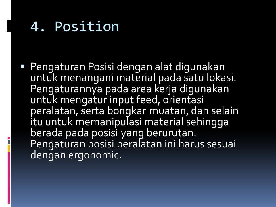 4. Position  Pengaturan Posisi dengan alat digunakan untuk menangani material pada satu lokasi. Pengaturannya pada area kerja digunakan untuk mengatu
