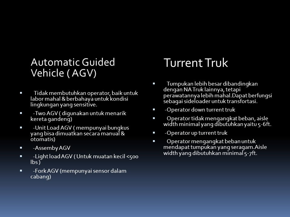 Automatic Guided Vehicle ( AGV)  Tidak membutuhkan operator, baik untuk labor mahal & berbahaya untuk kondisi lingkungan yang sensitive.  -Two AGV (