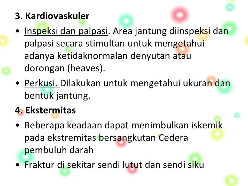 3.Kardiovaskuler Inspeksi dan palpasi.