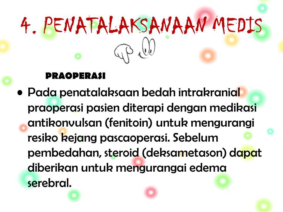 4. PENATALAKSANAAN MEDIS PRAOPERASI Pada penatalaksaan bedah intrakranial praoperasi pasien diterapi dengan medikasi antikonvulsan (fenitoin) untuk me