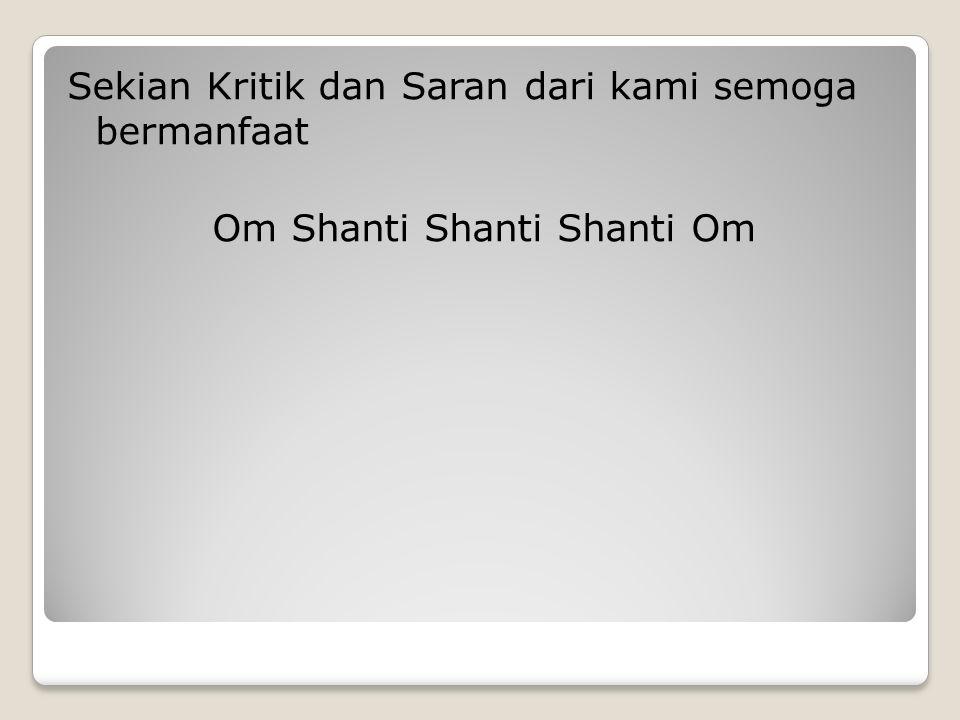 Sekian Kritik dan Saran dari kami semoga bermanfaat Om Shanti Shanti Shanti Om