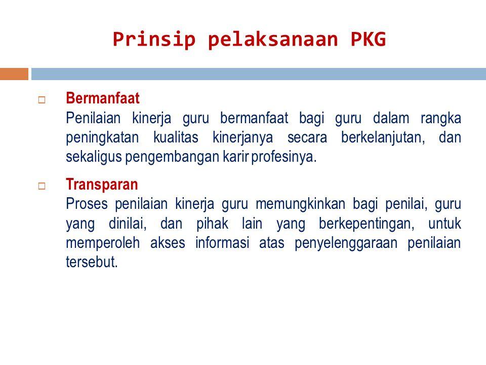 Prinsip pelaksanaan PKG  Bermanfaat Penilaian kinerja guru bermanfaat bagi guru dalam rangka peningkatan kualitas kinerjanya secara berkelanjutan, da