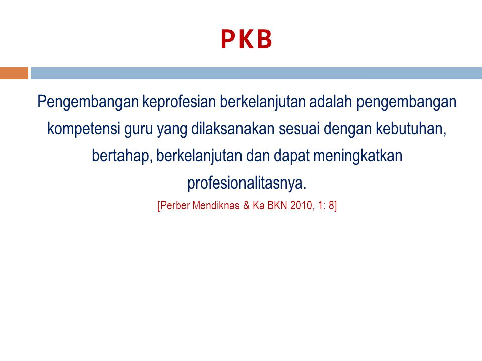 PKB Pengembangan keprofesian berkelanjutan adalah pengembangan kompetensi guru yang dilaksanakan sesuai dengan kebutuhan, bertahap, berkelanjutan dan dapat meningkatkan profesionalitasnya.