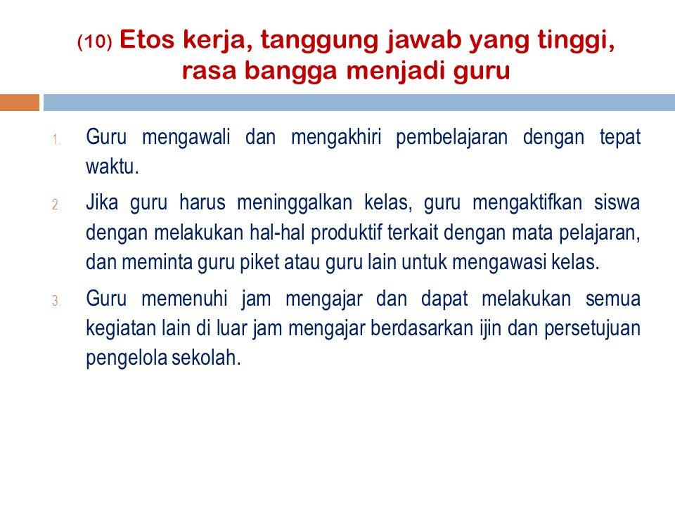(10) Etos kerja, tanggung jawab yang tinggi, rasa bangga menjadi guru 1.