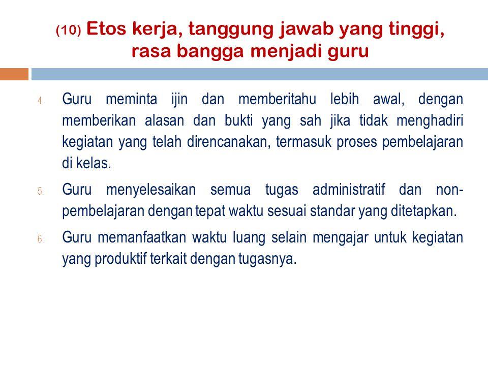 (10) Etos kerja, tanggung jawab yang tinggi, rasa bangga menjadi guru 4.