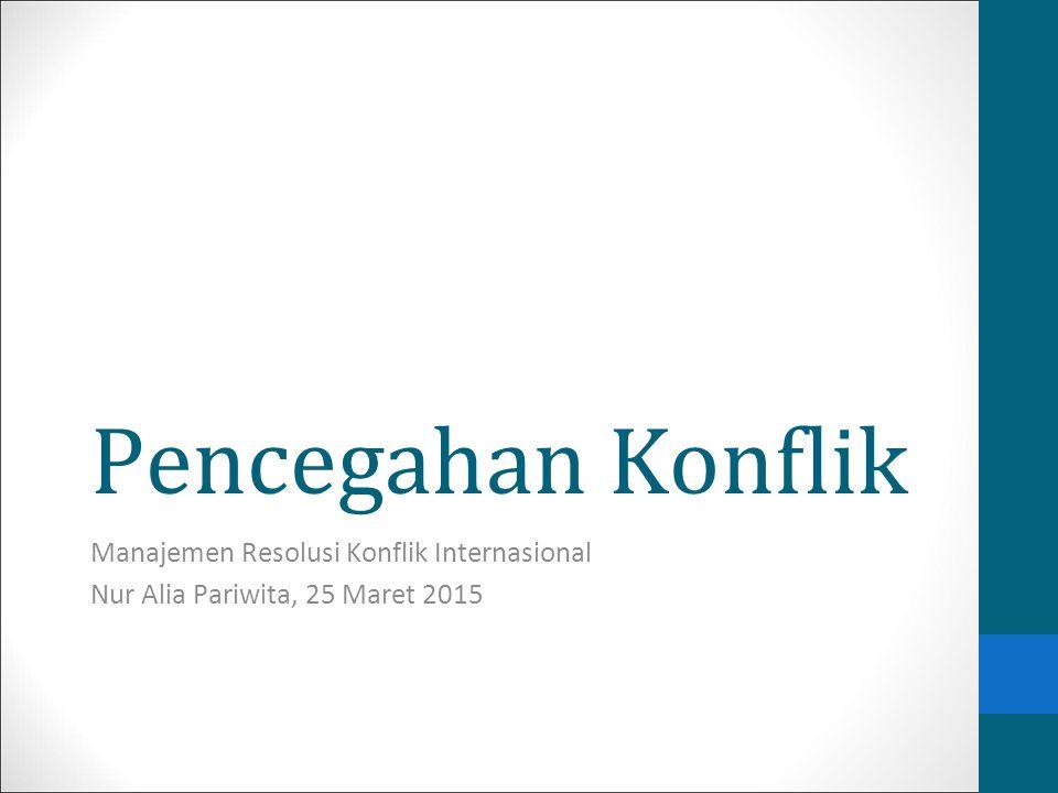 Pencegahan Konflik Manajemen Resolusi Konflik Internasional Nur Alia Pariwita, 25 Maret 2015