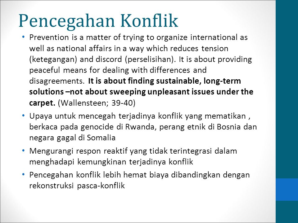 Pencegahan Konflik Prevention is a matter of trying to organize international as well as national affairs in a way which reduces tension (ketegangan)