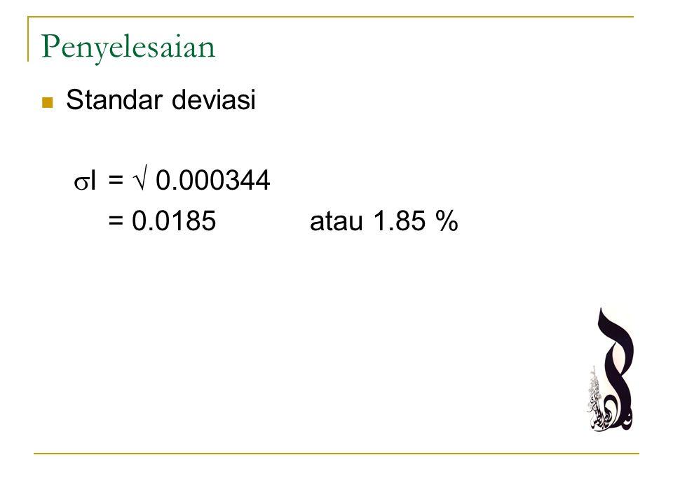 Penyelesaian Standar deviasi  I =  0.000344 = 0.0185atau 1.85 %