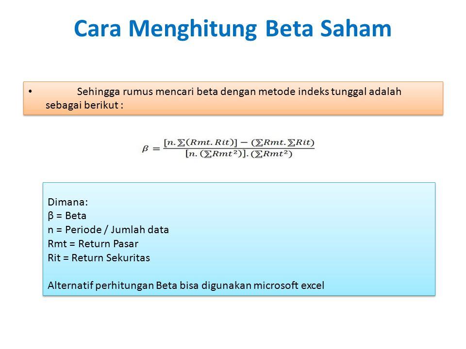 Cara Menghitung Beta Saham Sehingga rumus mencari beta dengan metode indeks tunggal adalah sebagai berikut : Dimana: β = Beta n = Periode / Jumlah dat