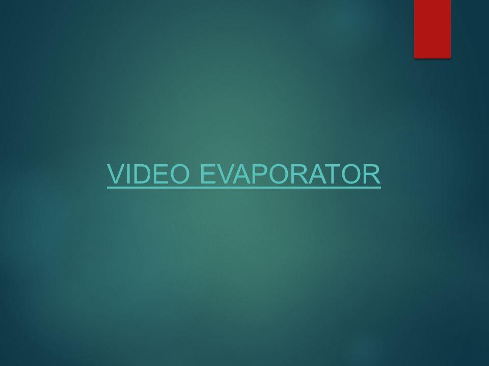 VIDEO EVAPORATOR