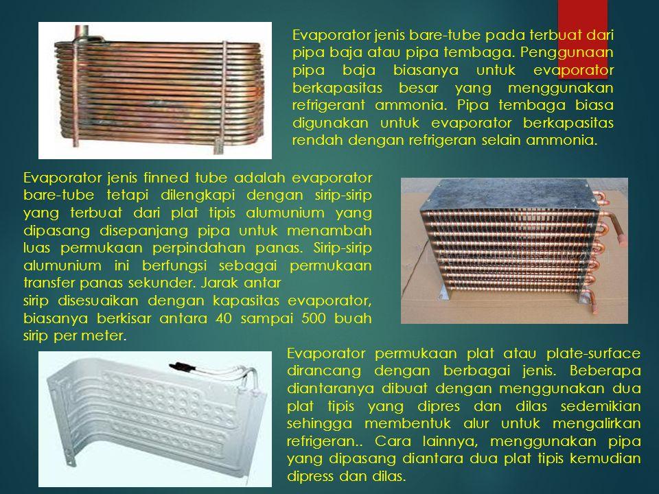Jenis Evaporator Berdasarkan Metoda Pemasokan Refrigeran : 1.Dry Ekspansion Evaporator 2.Flooded Evaporator Pada jenis expansi kering.