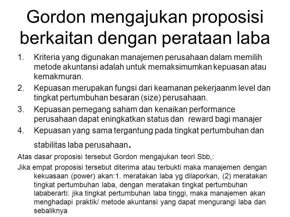 Gordon mengajukan proposisi berkaitan dengan perataan laba 1.Kriteria yang digunakan manajemen perusahaan dalam memilih metode akuntansi adalah untuk