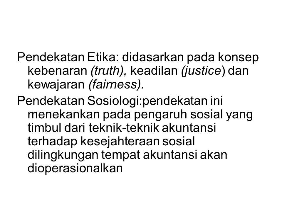 Pendekatan Etika: didasarkan pada konsep kebenaran (truth), keadilan (justice) dan kewajaran (fairness). Pendekatan Sosiologi:pendekatan ini menekanka