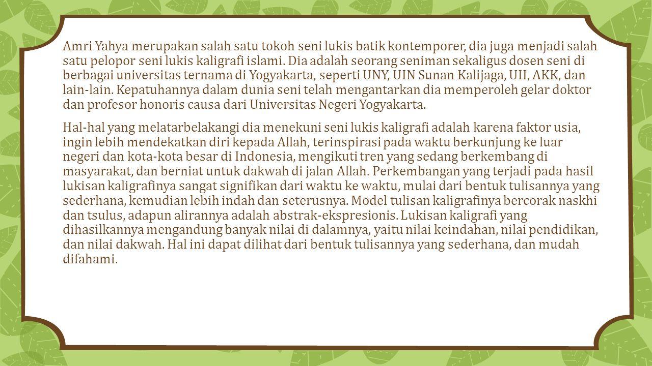 PANDANGAN UMUM Amri Yahya adalah sosok yang tak hanya pintar melukis batik tapi juga mencermati dan mengkritisi sikap bangsa Indonesia dalam memperlakukan batik.
