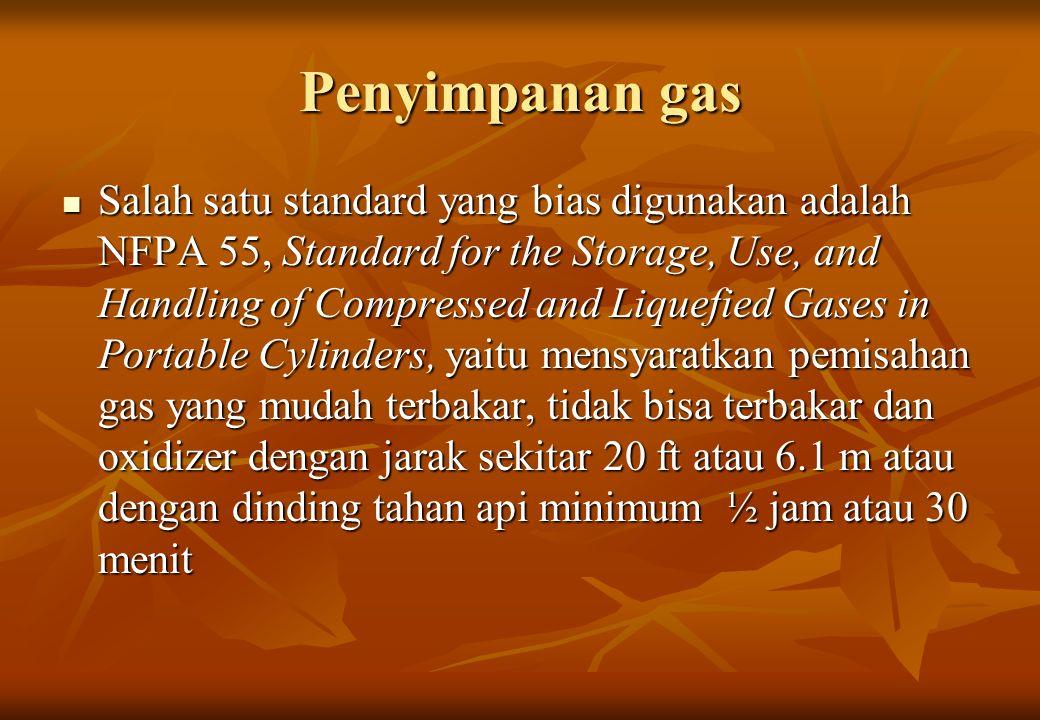 Penyimpanan gas Salah satu standard yang bias digunakan adalah NFPA 55, Standard for the Storage, Use, and Handling of Compressed and Liquefied Gases
