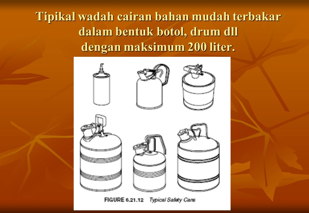 Tipikal wadah cairan bahan mudah terbakar dalam bentuk botol, drum dll dengan maksimum 200 liter.