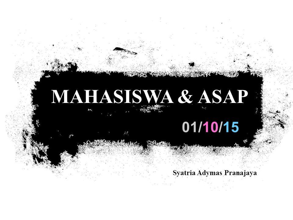 01/10/15 MAHASISWA & ASAP Syatria Adymas Pranajaya