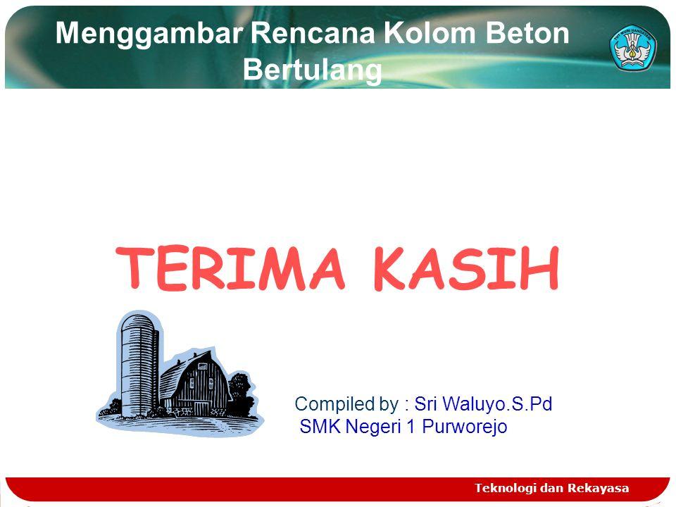 Teknologi dan Rekayasa Menggambar Rencana Kolom Beton Bertulang TERIMA KASIH Compiled by : Sri Waluyo.S.Pd SMK Negeri 1 Purworejo