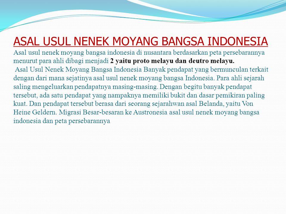 Berdasarkan penelitiannya Von Heine Geldern berargumen jika asal usul nenek moyang bangsa Indonesia berasal dari Asia Tengah.