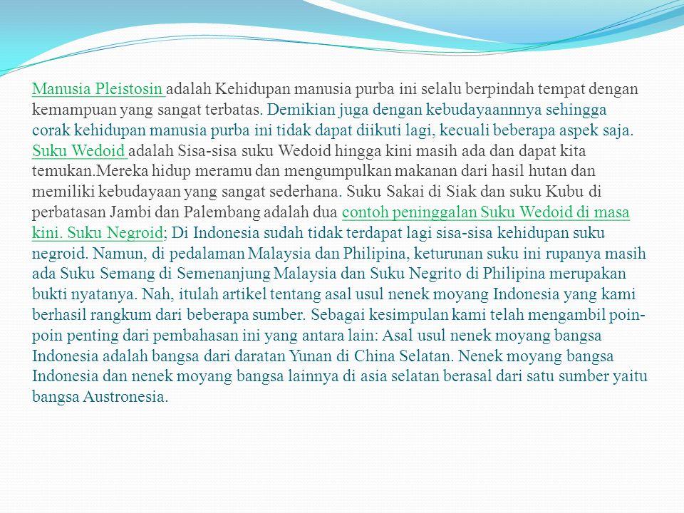 Kedatangan nenek moyang bangsa Indonesia dari daratan Yuan terbagi menjadi 2 gelombang, yaitu gelombang pertama atau proto Melayu yang datang pada zaman batu tua (Neolitikum) dan gelombang kedua atau Deutro Melayu yang datang pada zaman perunggu.