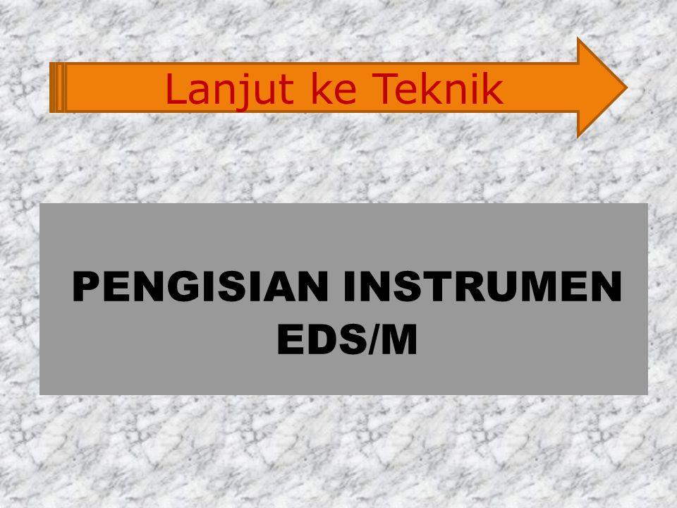 PENGISIAN INSTRUMEN EDS/M Lanjut ke Teknik