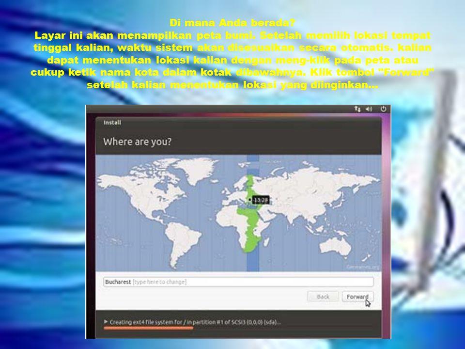Di mana Anda berada.Layar ini akan menampilkan peta bumi.