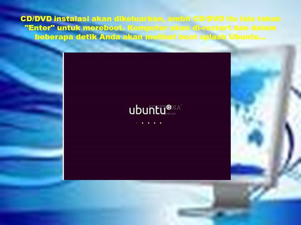 CD/DVD instalasi akan dikeluarkan, ambil CD/DVD itu lalu tekan Enter untuk mereboot.