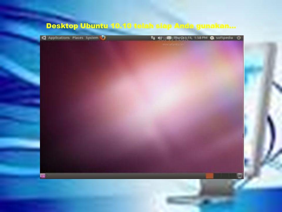 Desktop Ubuntu 10.10 telah siap Anda gunakan...