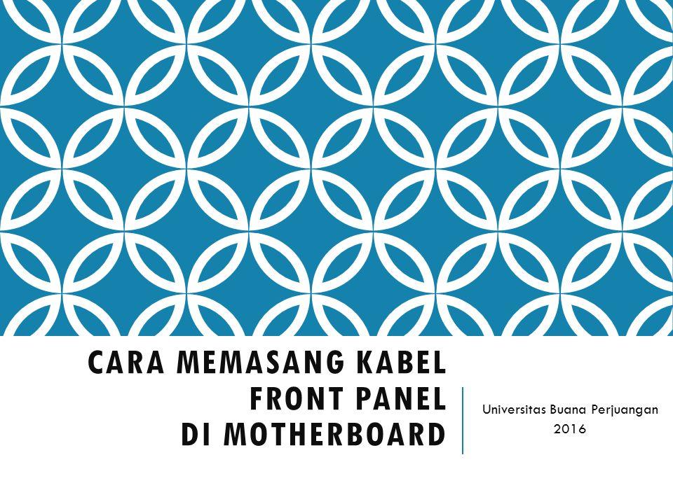 CARA MEMASANG KABEL FRONT PANEL DI MOTHERBOARD Universitas Buana Perjuangan 2016