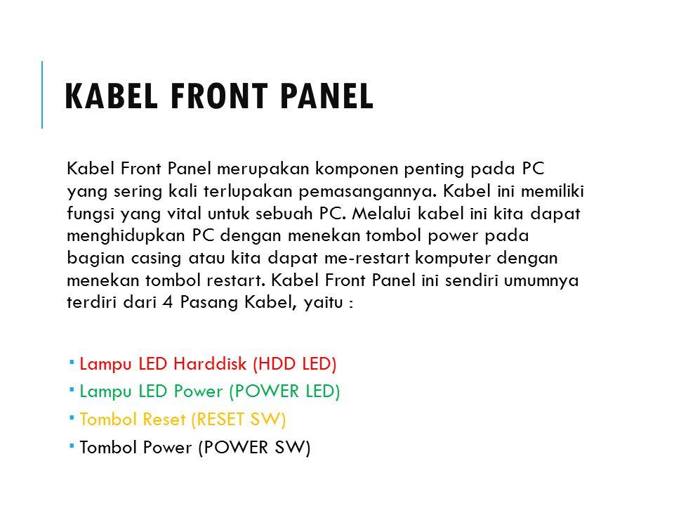 KABEL FRONT PANEL Kabel Front Panel merupakan komponen penting pada PC yang sering kali terlupakan pemasangannya.