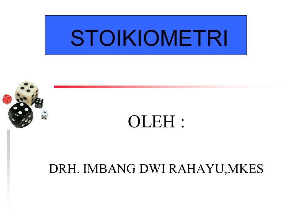 STOIKIOMETRI OLEH : DRH. IMBANG DWI RAHAYU,MKES