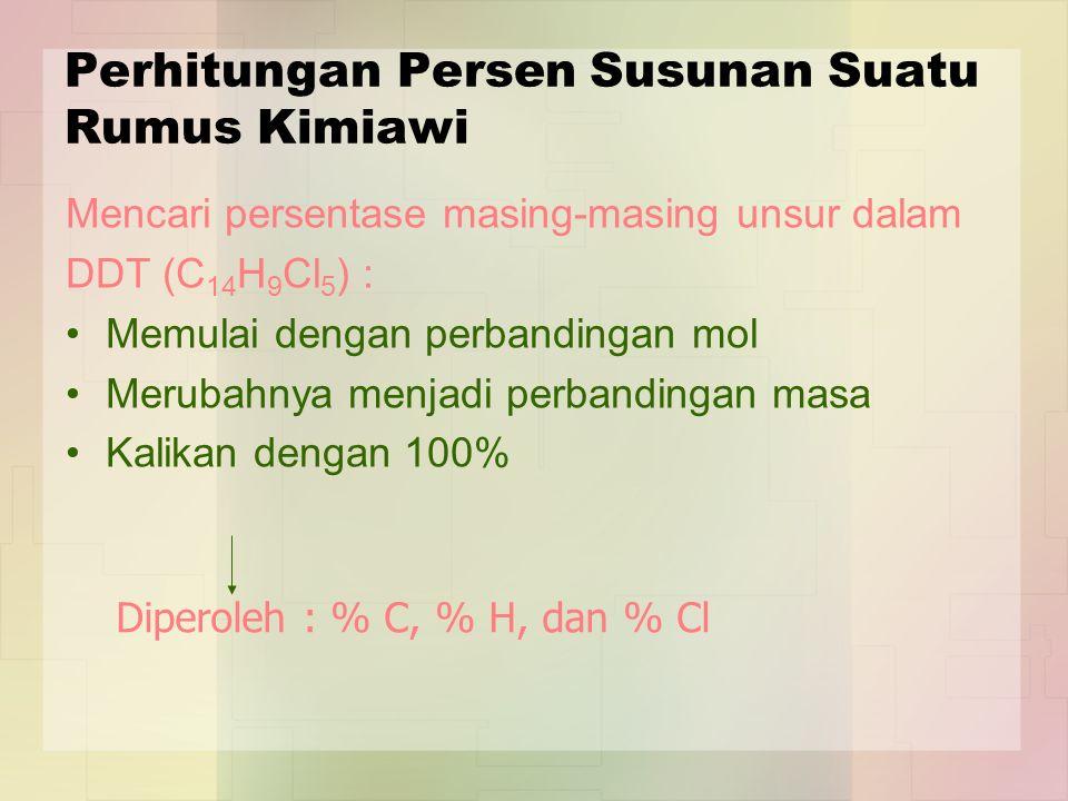Perhitungan Persen Susunan Suatu Rumus Kimiawi Mencari persentase masing-masing unsur dalam DDT (C 14 H 9 Cl 5 ) : Memulai dengan perbandingan mol Mer