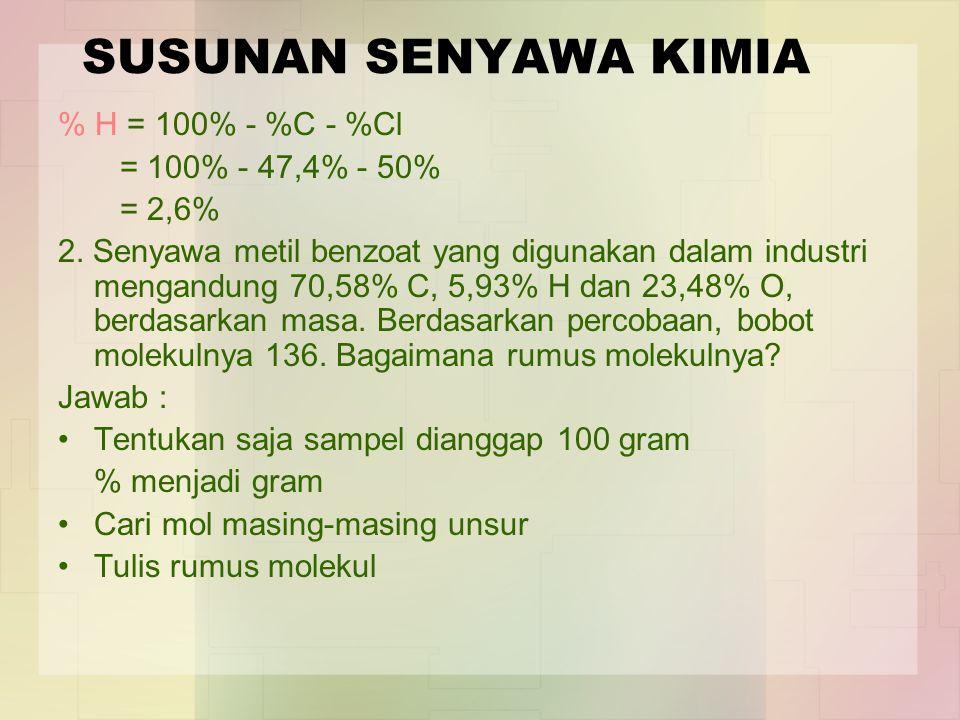 SUSUNAN SENYAWA KIMIA % H = 100% - %C - %Cl = 100% - 47,4% - 50% = 2,6% 2. Senyawa metil benzoat yang digunakan dalam industri mengandung 70,58% C, 5,