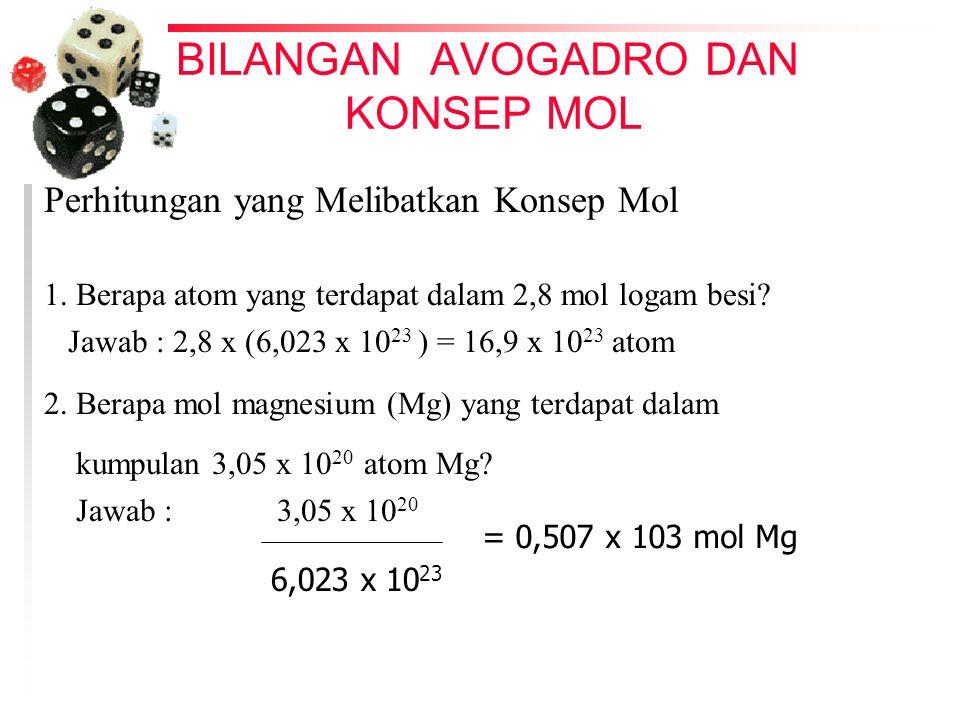 BILANGAN AVOGADRO DAN KONSEP MOL Perhitungan yang Melibatkan Konsep Mol 1. Berapa atom yang terdapat dalam 2,8 mol logam besi? Jawab : 2,8 x (6,023 x