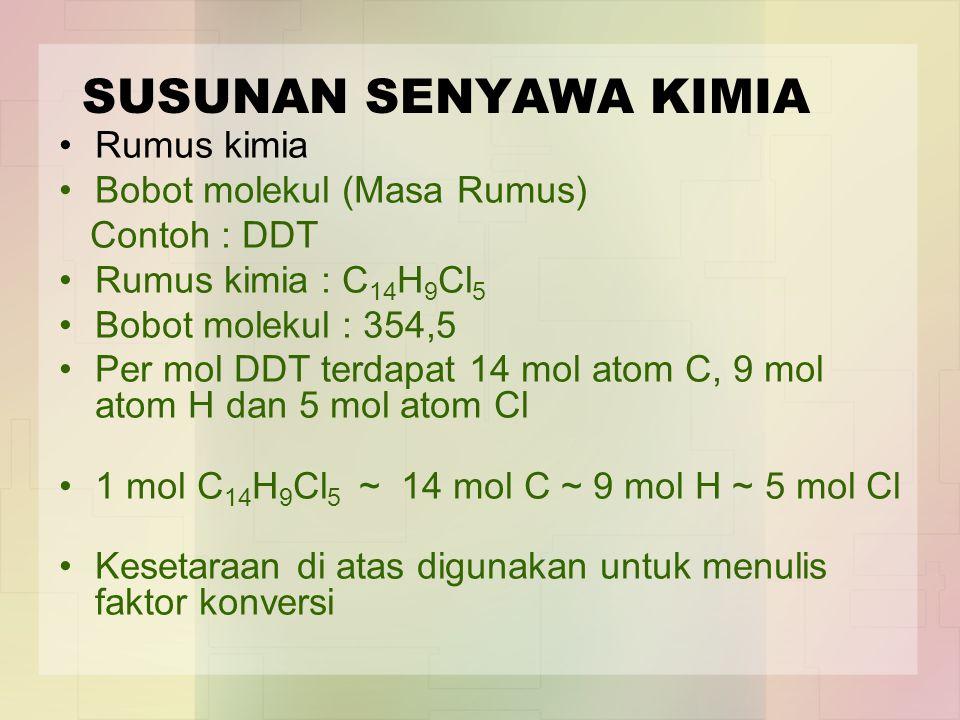 SUSUNAN SENYAWA KIMIA Rumus kimia Bobot molekul (Masa Rumus) Contoh : DDT Rumus kimia : C 14 H 9 Cl 5 Bobot molekul : 354,5 Per mol DDT terdapat 14 mo