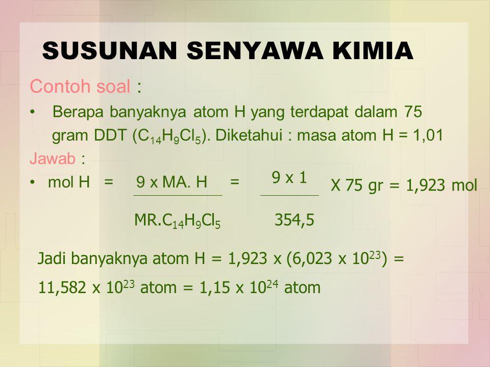 Perhitungan Persen Susunan Suatu Rumus Kimiawi Mencari persentase masing-masing unsur dalam DDT (C 14 H 9 Cl 5 ) : Memulai dengan perbandingan mol Merubahnya menjadi perbandingan masa Kalikan dengan 100% Diperoleh : % C, % H, dan % Cl