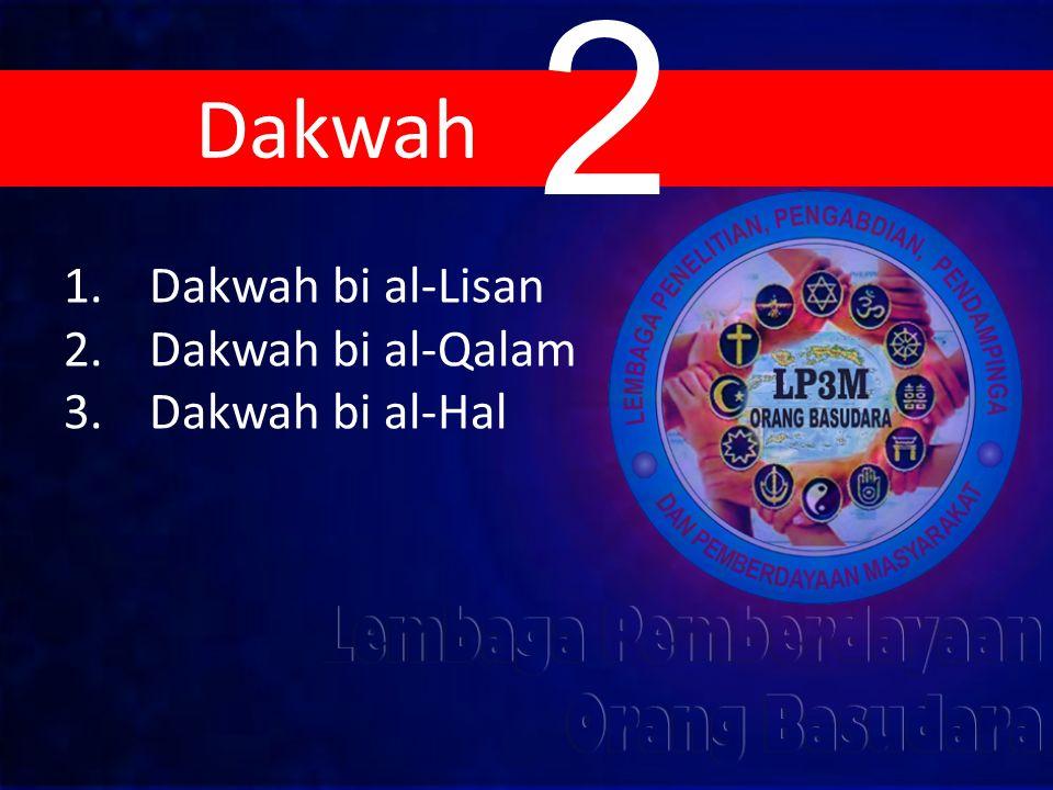1.Dakwah bi al-Lisan 2.Dakwah bi al-Qalam 3.Dakwah bi al-Hal Dakwah 2