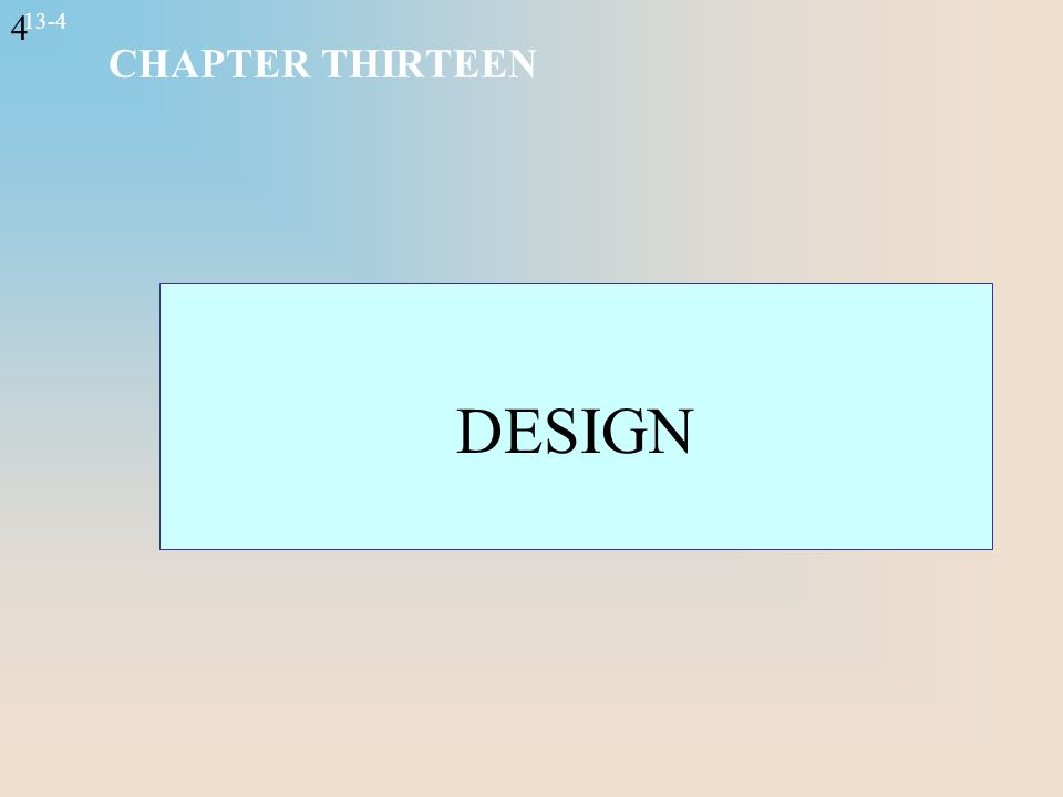 4 13-4 CHAPTER THIRTEEN DESIGN