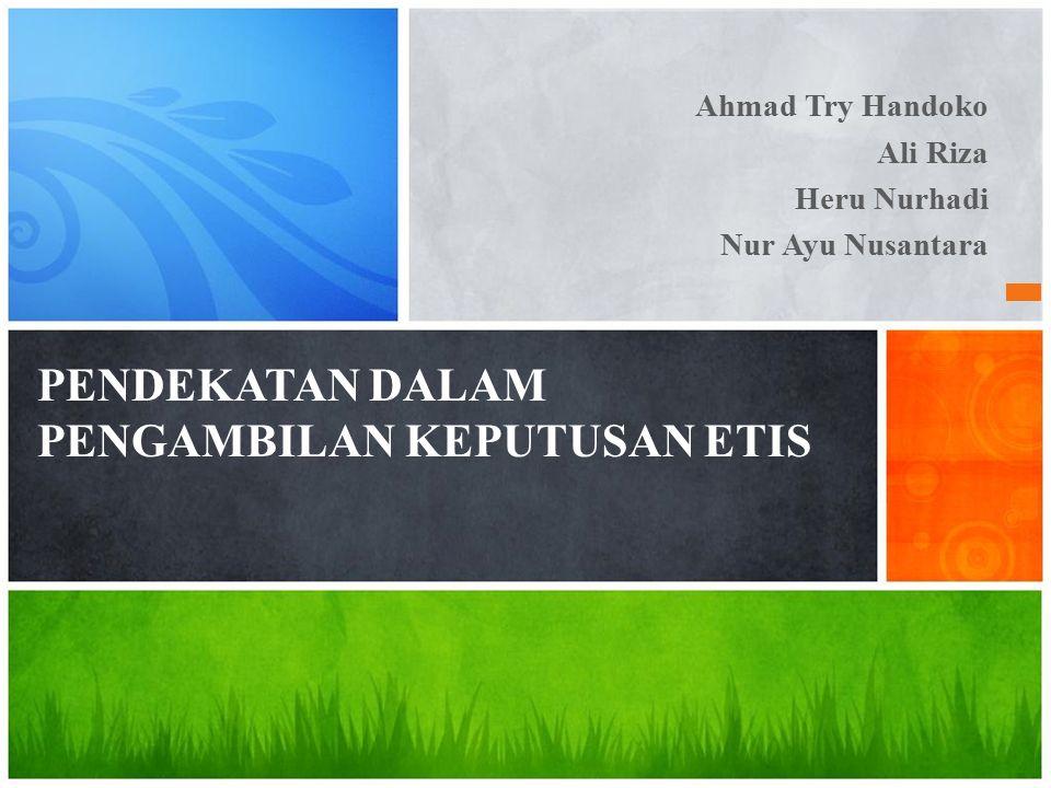 Ahmad Try Handoko Ali Riza Heru Nurhadi Nur Ayu Nusantara PENDEKATAN DALAM PENGAMBILAN KEPUTUSAN ETIS