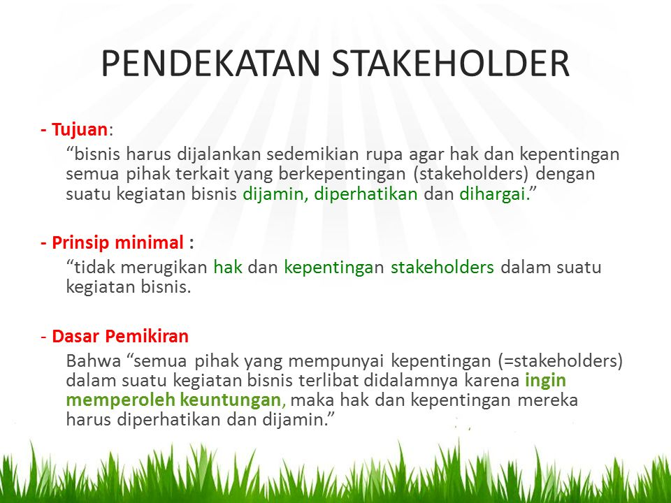 """PENDEKATAN STAKEHOLDER - Tujuan: """"bisnis harus dijalankan sedemikian rupa agar hak dan kepentingan semua pihak terkait yang berkepentingan (stakeholde"""