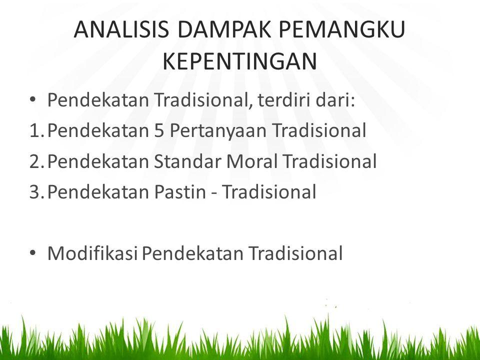 Pendekatan Tradisional, terdiri dari: 1.Pendekatan 5 Pertanyaan Tradisional 2.Pendekatan Standar Moral Tradisional 3.Pendekatan Pastin - Tradisional M