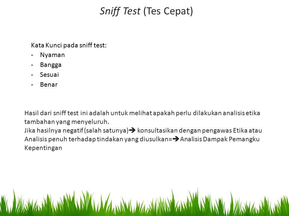 Sniff Test (Tes Cepat) Kata Kunci pada sniff test: -Nyaman -Bangga -Sesuai -Benar Hasil dari sniff test ini adalah untuk melihat apakah perlu dilakuka